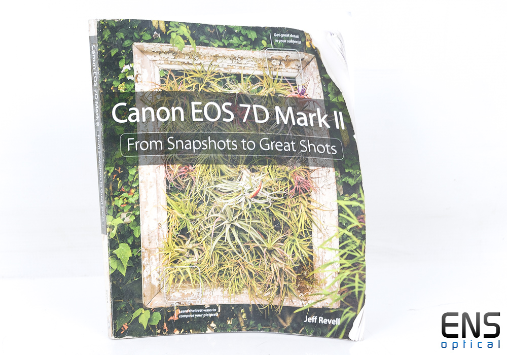 Canon EOS 7D Mark II - From Snapshots to Great Shots by Jeff Revell